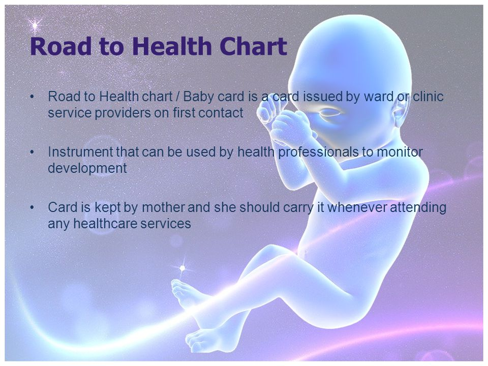 Road to Health Chart Road to Health chart / Baby card is a card issued by ward or clinic service providers on first contact Instrument that can be used by health professionals to monitor development Card is kept by mother and she should carry it whenever attending any healthcare services