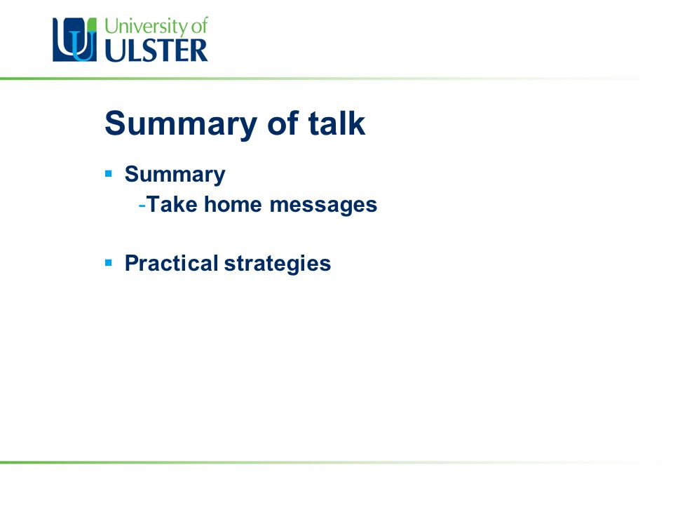 Summary of talk  Summary -Take home messages  Practical strategies