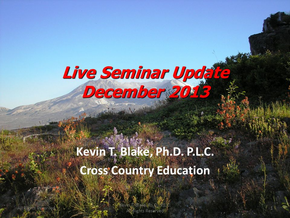 Live Seminar Update December 2013 Kevin T. Blake, Ph.D.