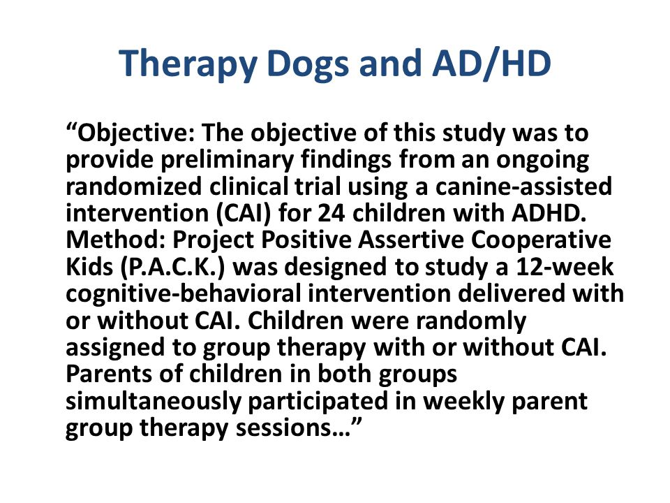 """Therapy Dogs and AD/HD """"Objective: The objective of this study was to provide preliminary findings from an ongoing randomized clinical trial using a c"""