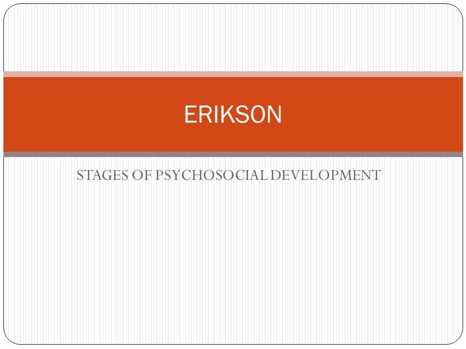 STAGES OF PSYCHOSOCIAL DEVELOPMENT ERIKSON