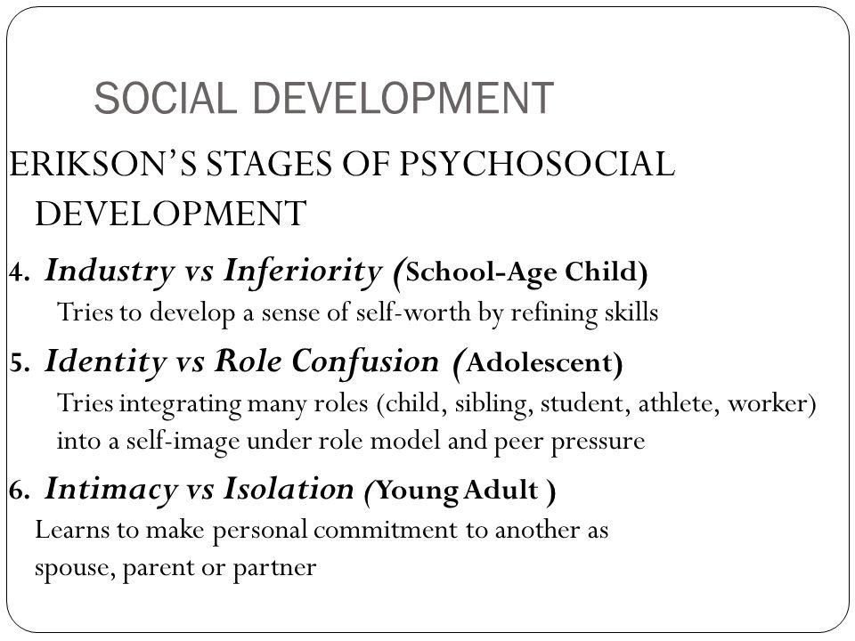 SOCIAL DEVELOPMENT ERIKSON'S STAGES OF PSYCHOSOCIAL DEVELOPMENT 4.