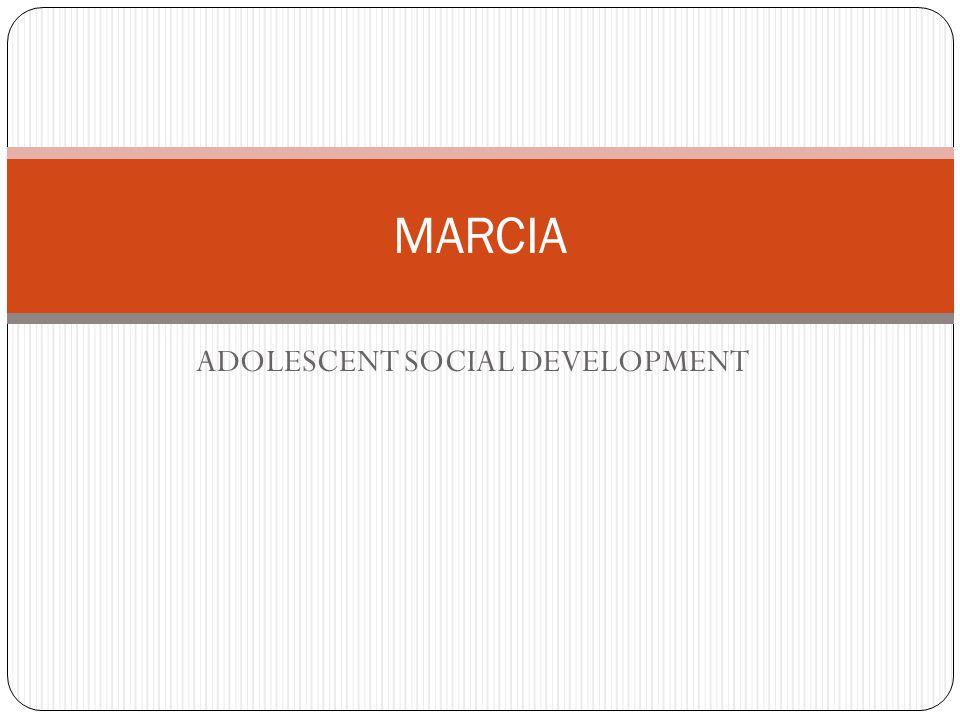 ADOLESCENT SOCIAL DEVELOPMENT MARCIA