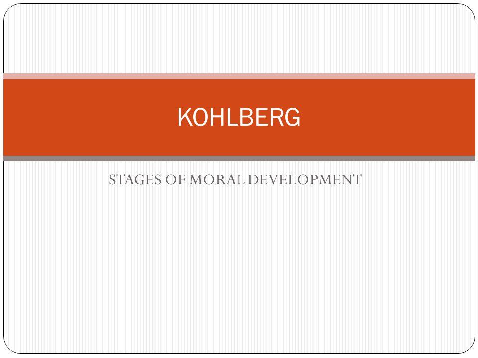 STAGES OF MORAL DEVELOPMENT KOHLBERG