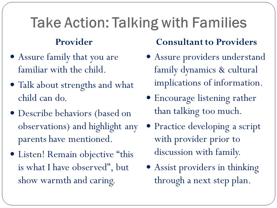 Take Action: Talking with Families Provider Assure family that you are familiar with the child.