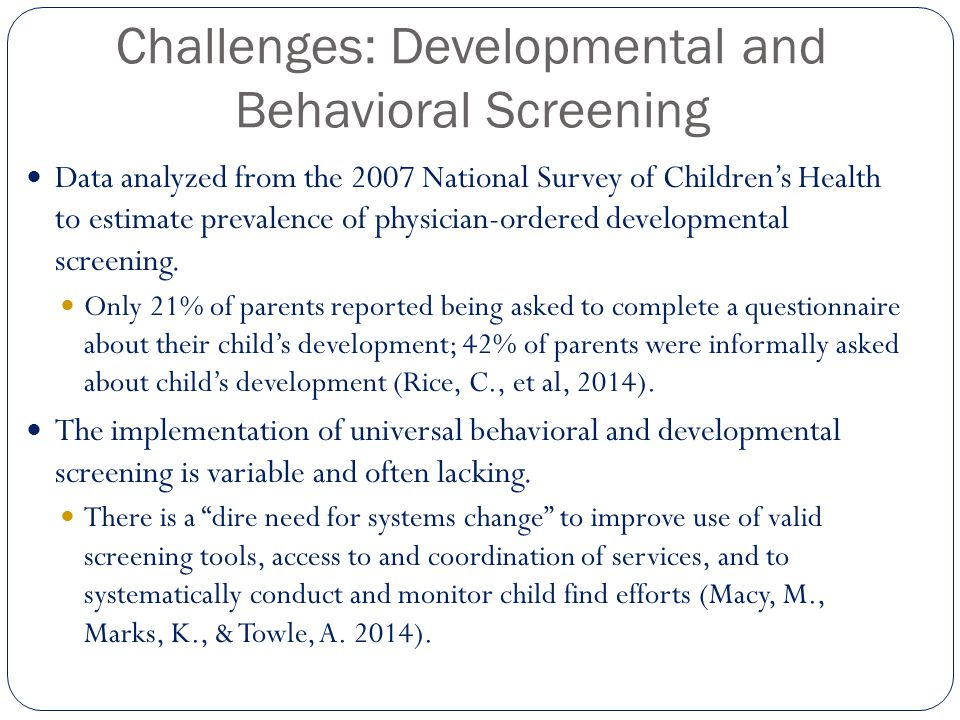 Challenges: Developmental and Behavioral Screening Data analyzed from the 2007 National Survey of Children's Health to estimate prevalence of physician-ordered developmental screening.