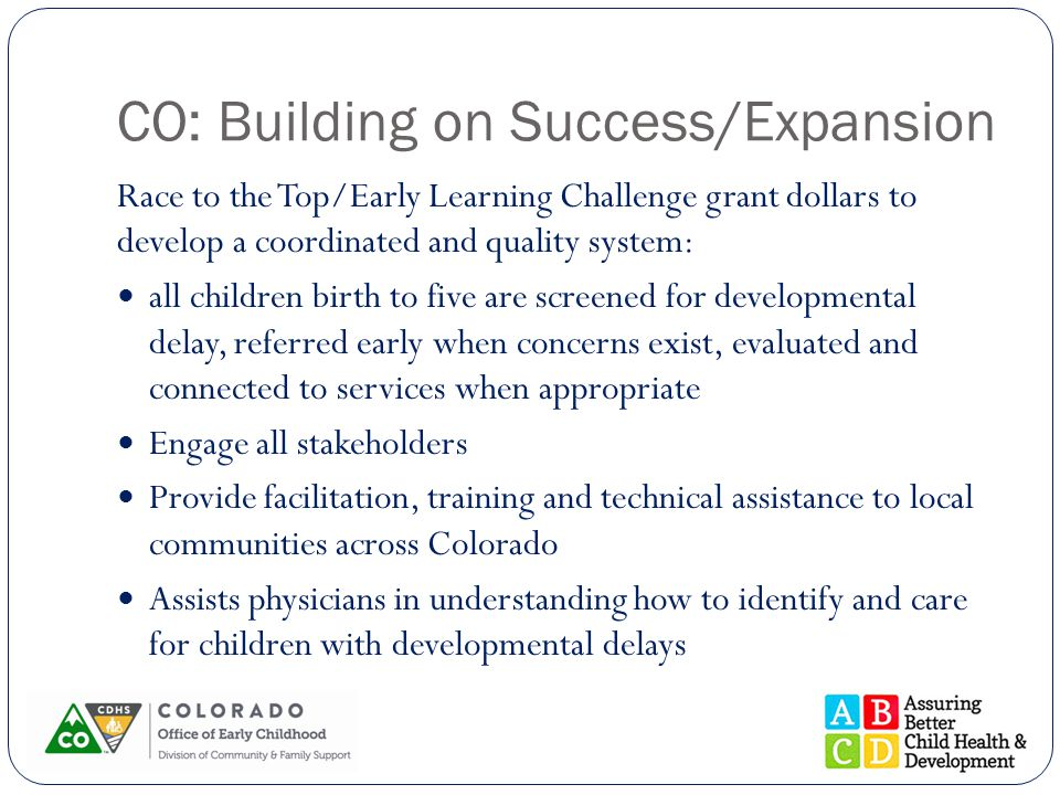 CO: Building on Success/Expansion Race to the Top/Early Learning Challenge grant dollars to develop a coordinated and quality system: all children bir