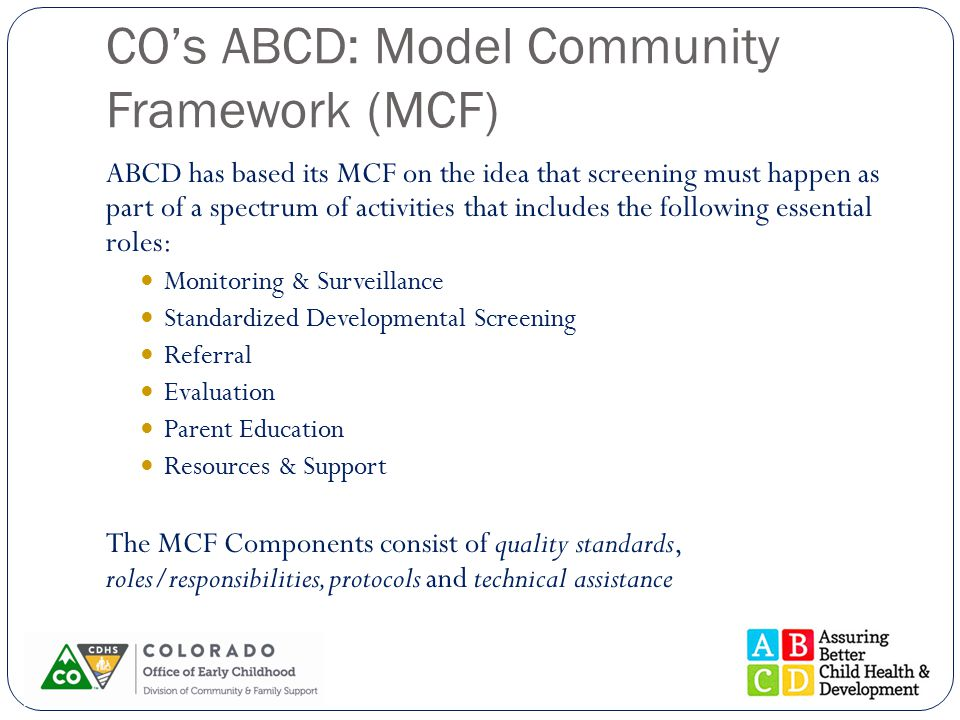 CO's ABCD: Model Community Framework (MCF) ABCD has based its MCF on the idea that screening must happen as part of a spectrum of activities that incl