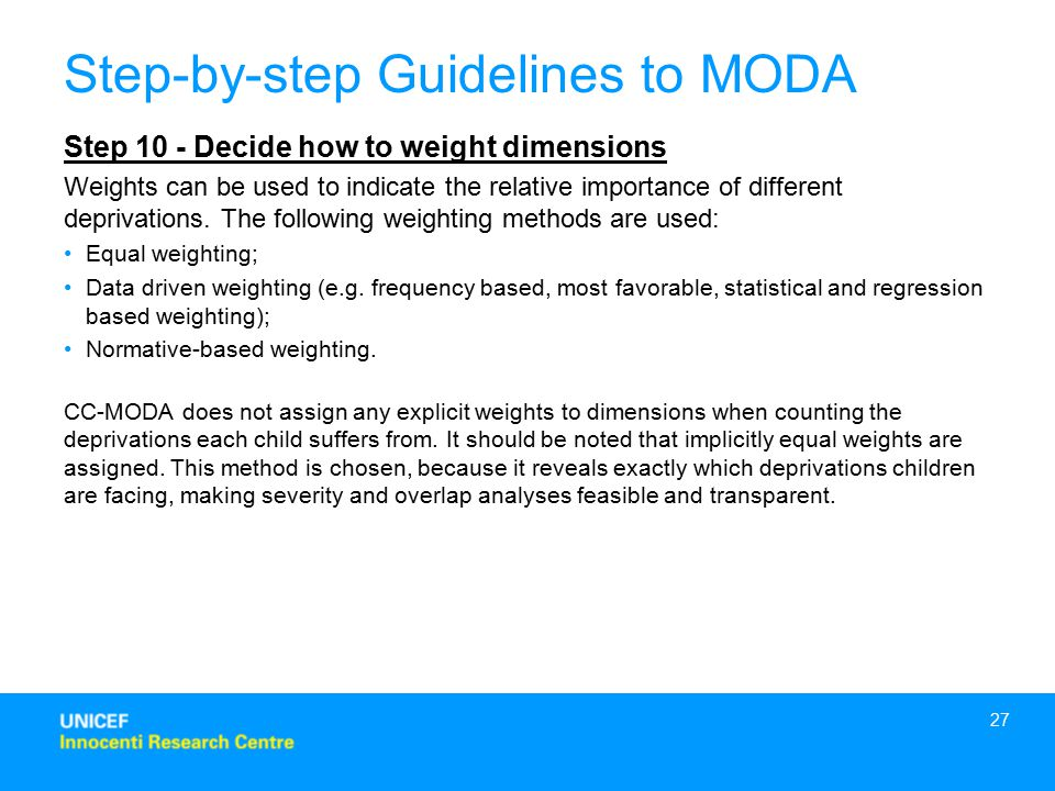27 Step 10 - Decide how to weight dimensions Weights can be used to indicate the relative importance of different deprivations.