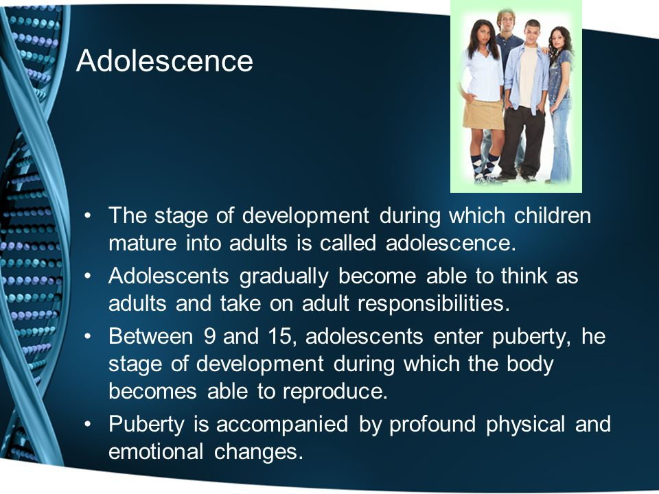 Adolescence The stage of development during which children mature into adults is called adolescence. Adolescents gradually become able to think as adu
