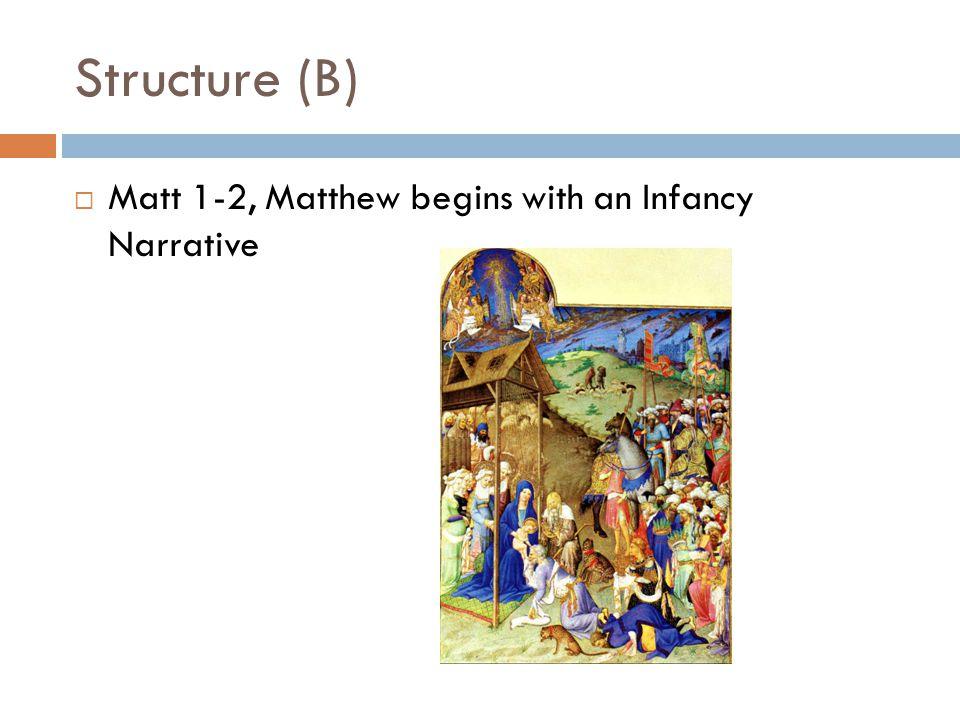 Structure (B)  Matt 1-2, Matthew begins with an Infancy Narrative