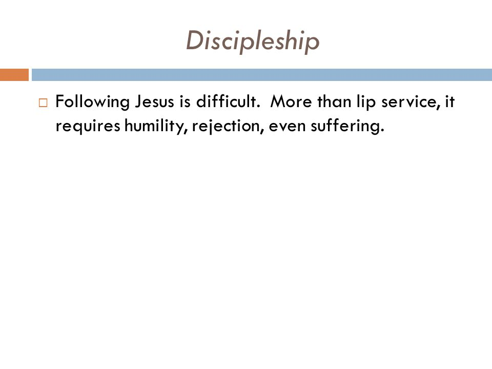 Discipleship  Following Jesus is difficult.