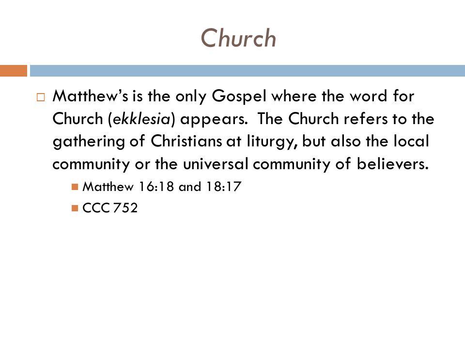 Church  Matthew's is the only Gospel where the word for Church (ekklesia) appears.