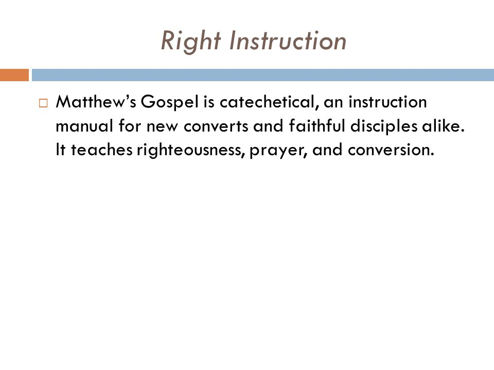 Right Instruction  Matthew's Gospel is catechetical, an instruction manual for new converts and faithful disciples alike.