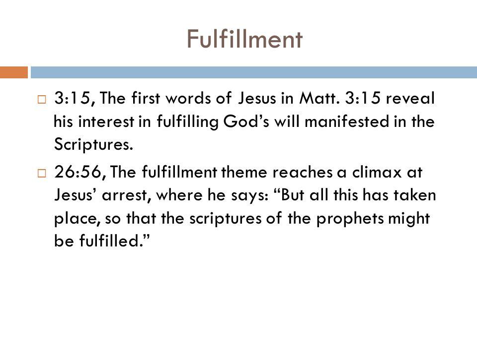 Fulfillment  3:15, The first words of Jesus in Matt.
