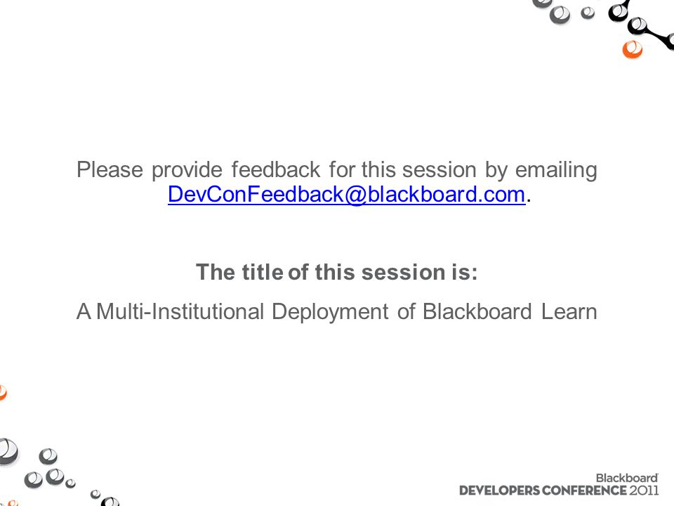 Please provide feedback for this session by emailing DevConFeedback@blackboard.com.