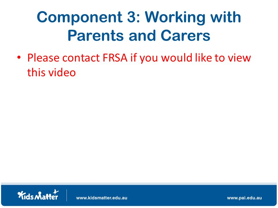 Component 3: Working with Parents and Carers Please contact FRSA if you would like to view this video