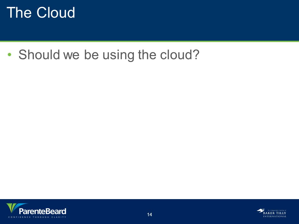 14 The Cloud Should we be using the cloud?