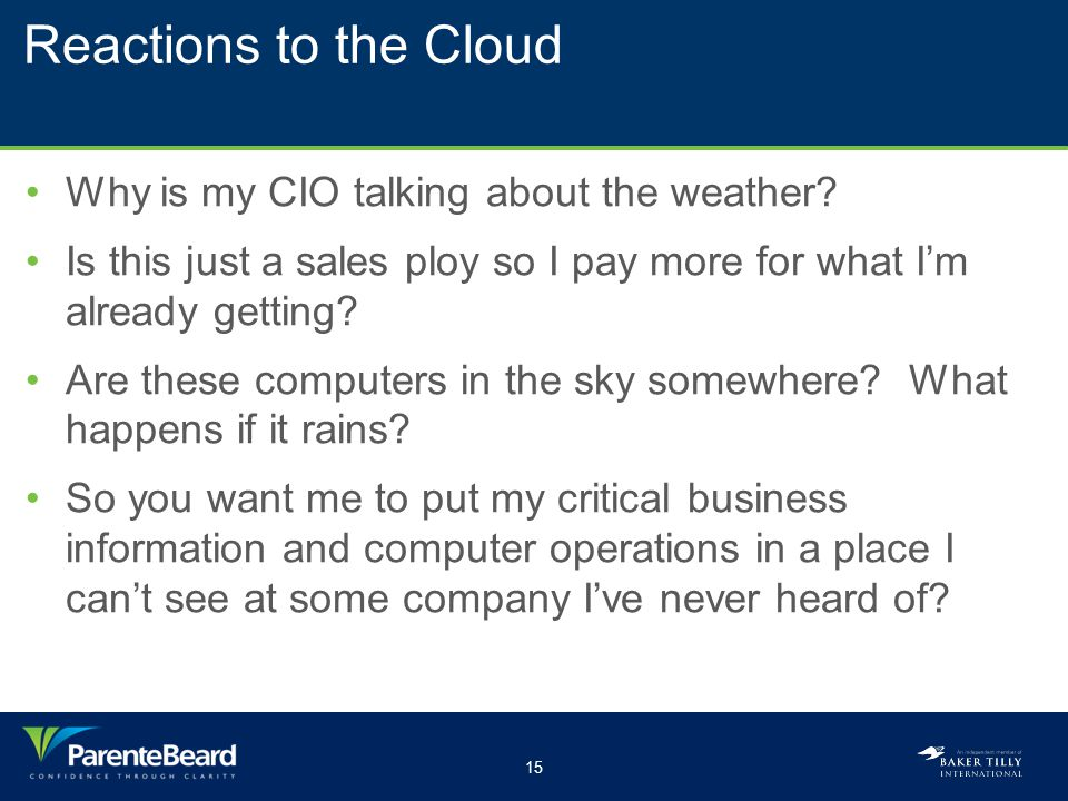 15 Reactions to the Cloud Why is my CIO talking about the weather.