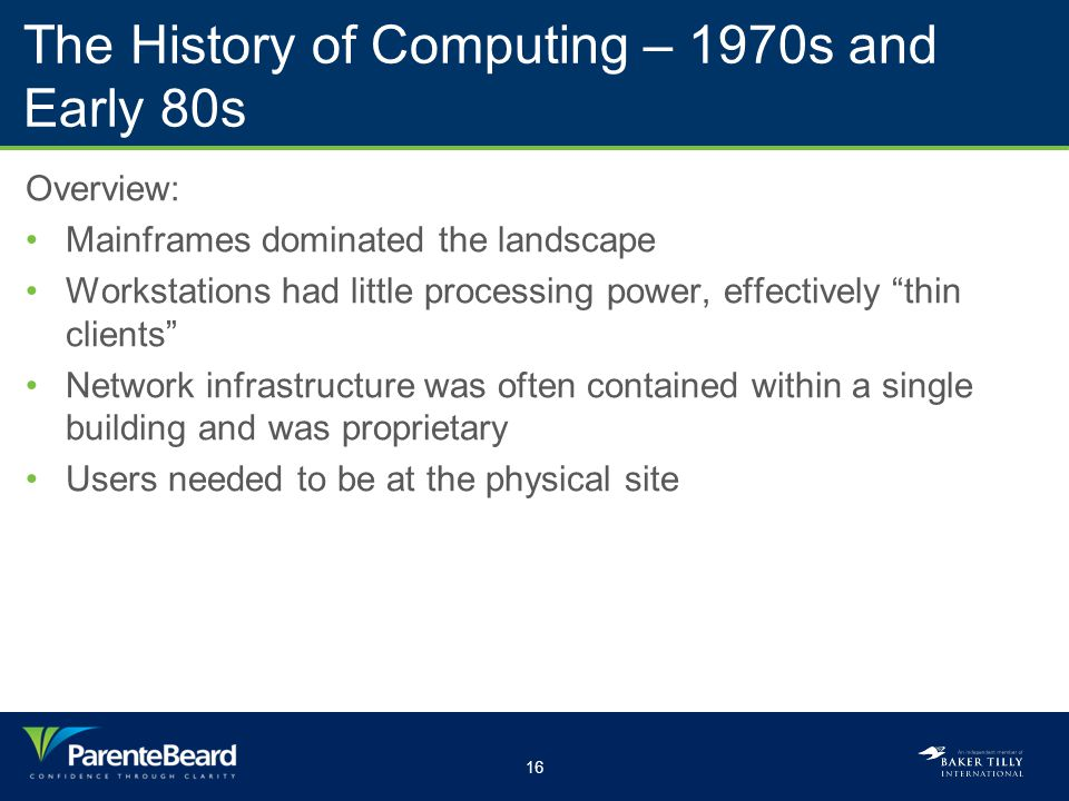 """16 The History of Computing – 1970s and Early 80s Overview: Mainframes dominated the landscape Workstations had little processing power, effectively """""""