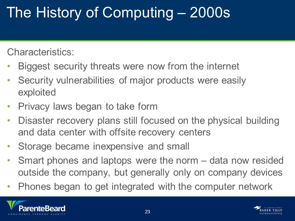 23 The History of Computing – 2000s Characteristics: Biggest security threats were now from the internet Security vulnerabilities of major products we