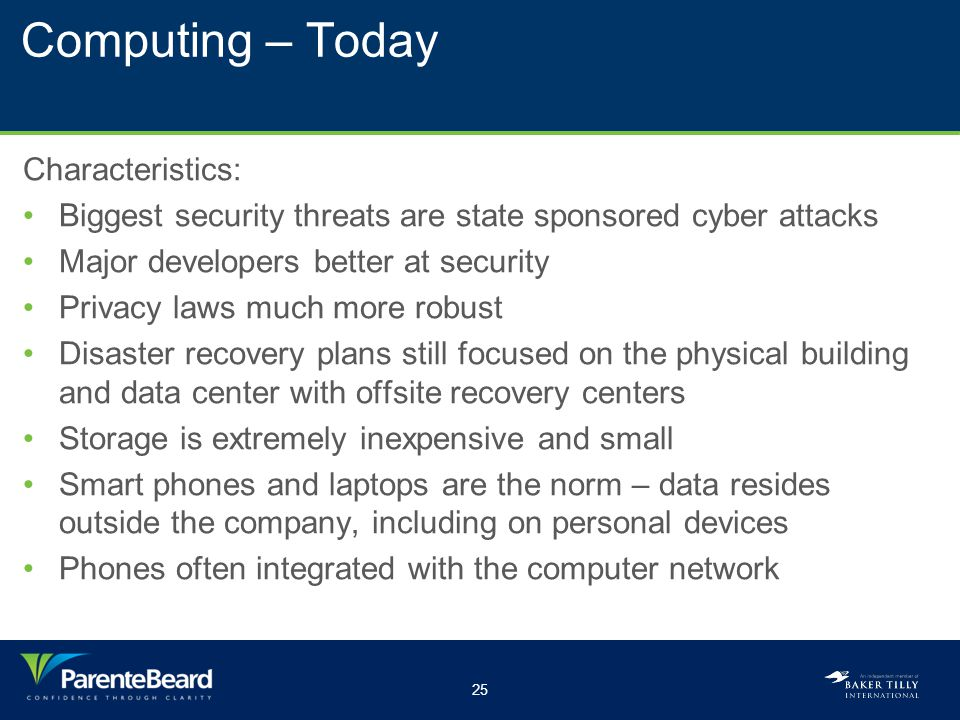25 Computing – Today Characteristics: Biggest security threats are state sponsored cyber attacks Major developers better at security Privacy laws much