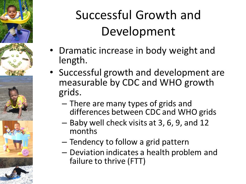 Successful Growth and Development Good nutrition supports cognitive development and is needed for skills acquisition Eating is a time for social maturation Sensations develop so that eating is pleasurable – Olfaction (smell) – Gustation (taste) – Mouth feel