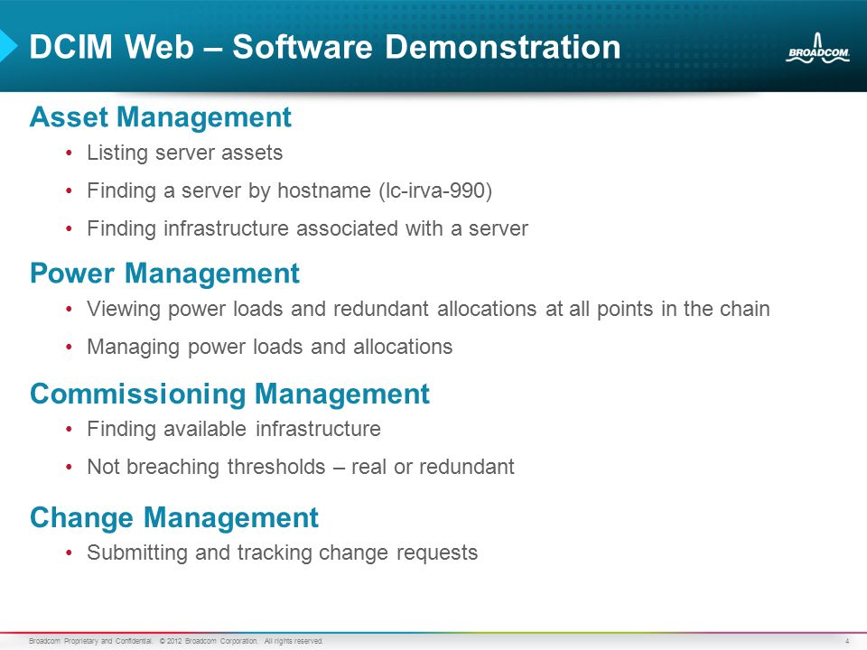 4 DCIM Web – Software Demonstration Asset Management Listing server assets Finding a server by hostname (lc-irva-990) Finding infrastructure associated with a server Broadcom Proprietary and Confidential.