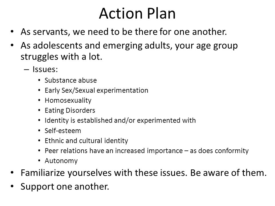 Action Plan As servants, we need to be there for one another.