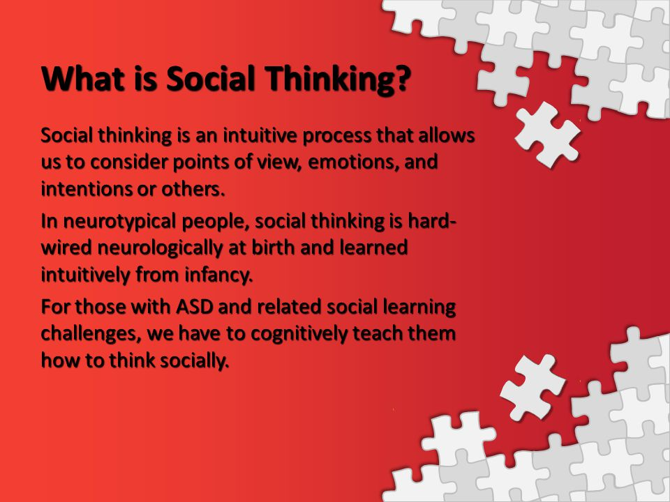 What is Social Thinking? Social thinking is an intuitive process that allows us to consider points of view, emotions, and intentions or others. In neu