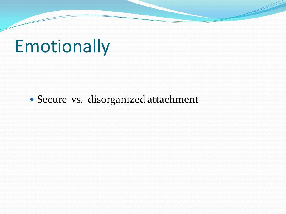 Emotionally Secure vs. disorganized attachment
