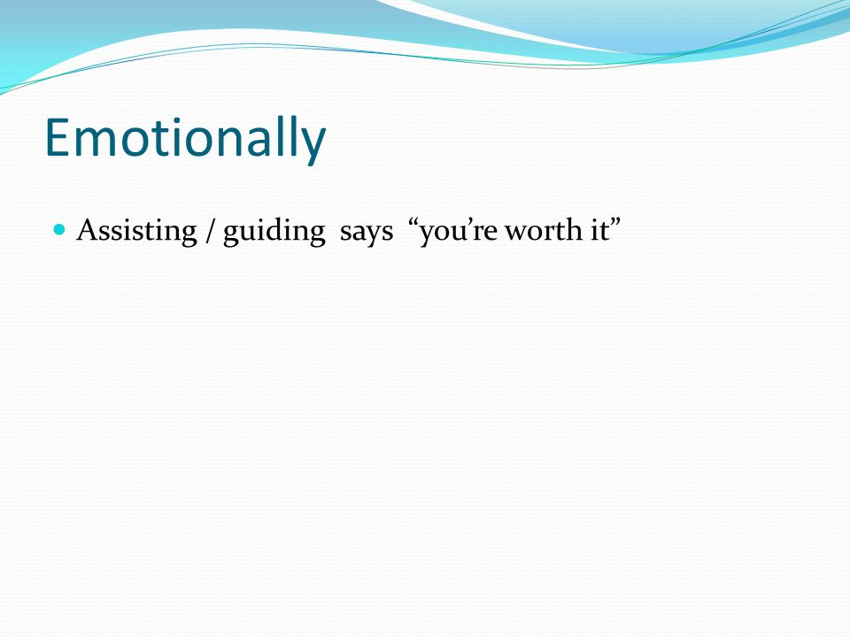 Emotionally Assisting / guiding says you're worth it