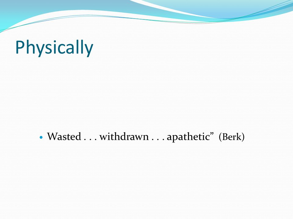 """Physically Wasted... withdrawn... apathetic"""" (Berk)"""