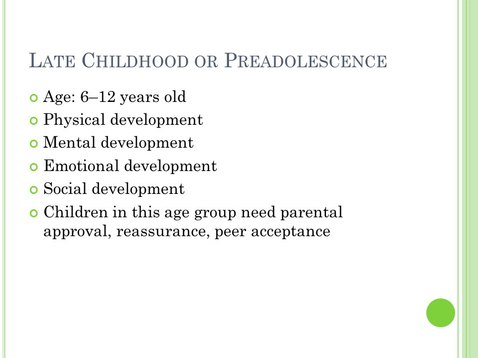 L ATE C HILDHOOD OR P READOLESCENCE Age: 6–12 years old Physical development Mental development Emotional development Social development Children in t