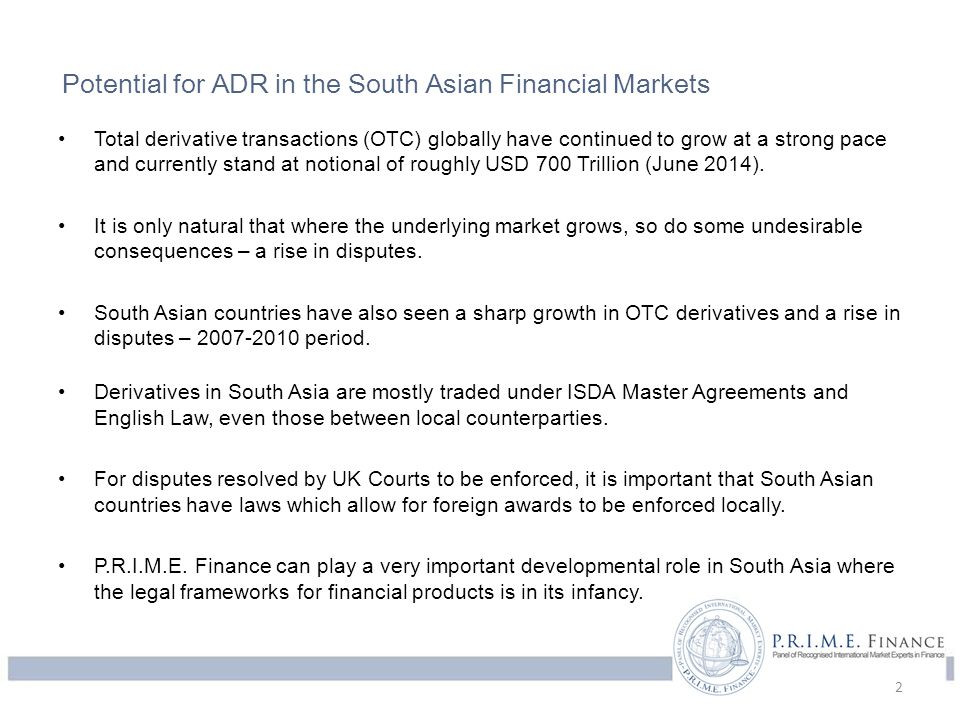 Potential for ADR in the South Asian Financial Markets Total derivative transactions (OTC) globally have continued to grow at a strong pace and curren