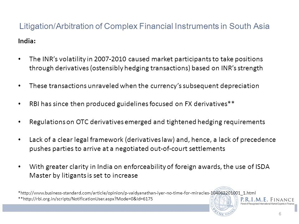 Litigation/Arbitration of Complex Financial Instruments in South Asia India: The INR's volatility in 2007-2010 caused market participants to take posi