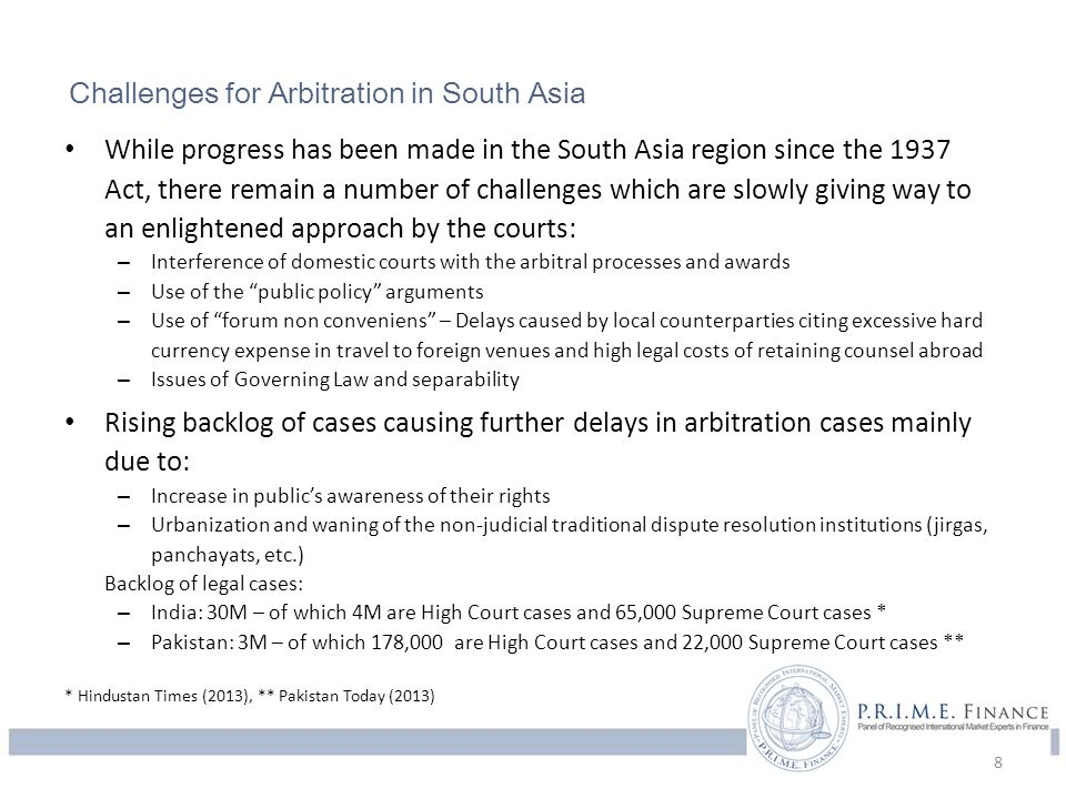 Challenges for Arbitration in South Asia While progress has been made in the South Asia region since the 1937 Act, there remain a number of challenges