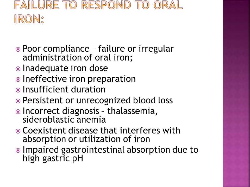  Poor compliance – failure or irregular administration of oral iron;  Inadequate iron dose  Ineffective iron preparation  Insufficient duration 
