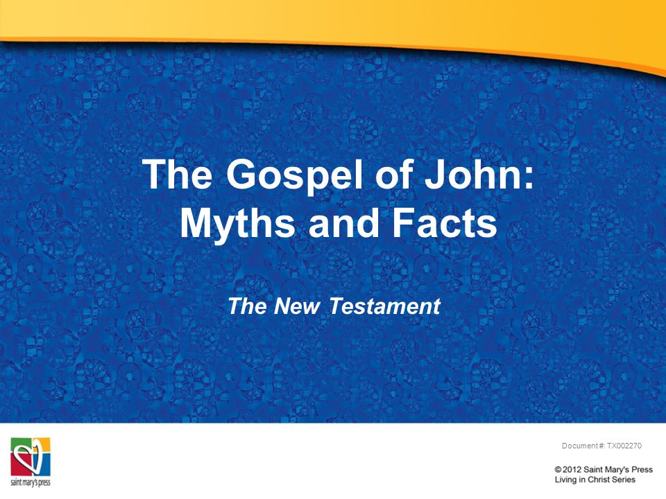 The Gospel of John: Myths and Facts The New Testament Document #: TX002270