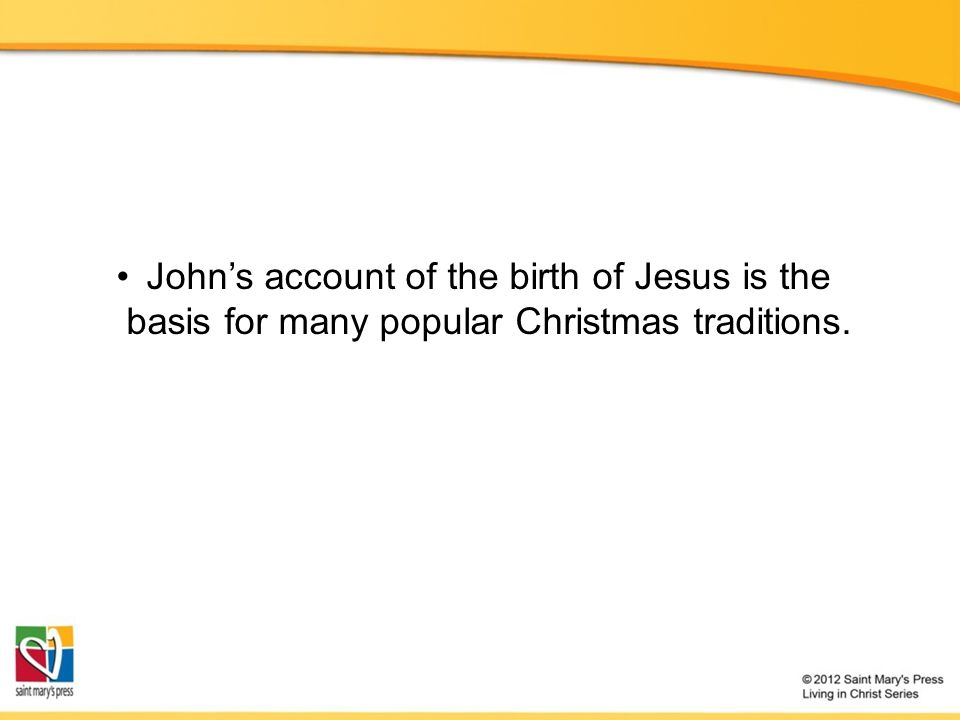 John's account of the birth of Jesus is the basis for many popular Christmas traditions.