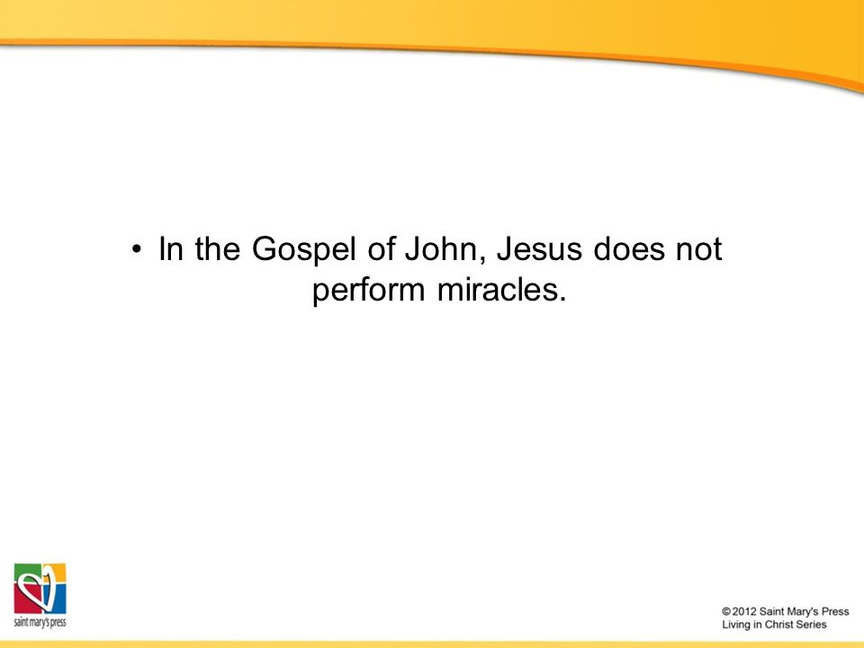 In the Gospel of John, Jesus does not perform miracles.