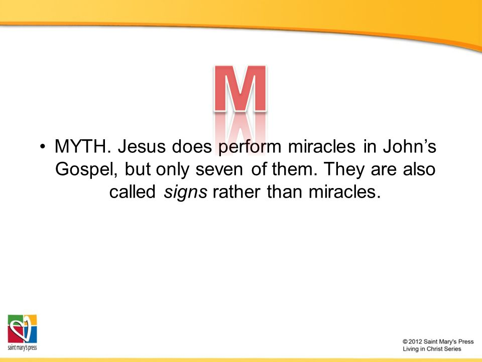 MYTH. Jesus does perform miracles in John's Gospel, but only seven of them.