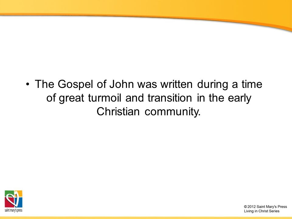 The Gospel of John was written during a time of great turmoil and transition in the early Christian community.
