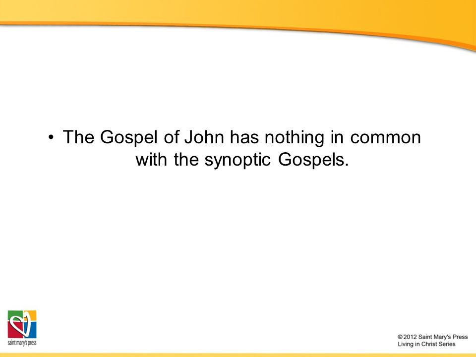 The Gospel of John has nothing in common with the synoptic Gospels.
