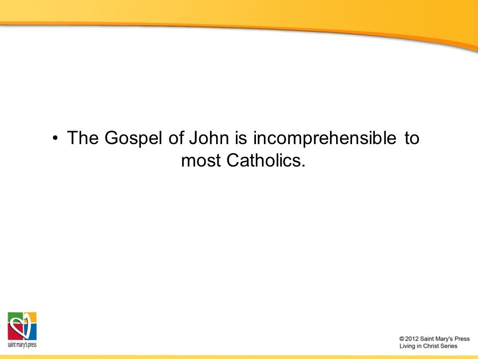 The Gospel of John is incomprehensible to most Catholics.