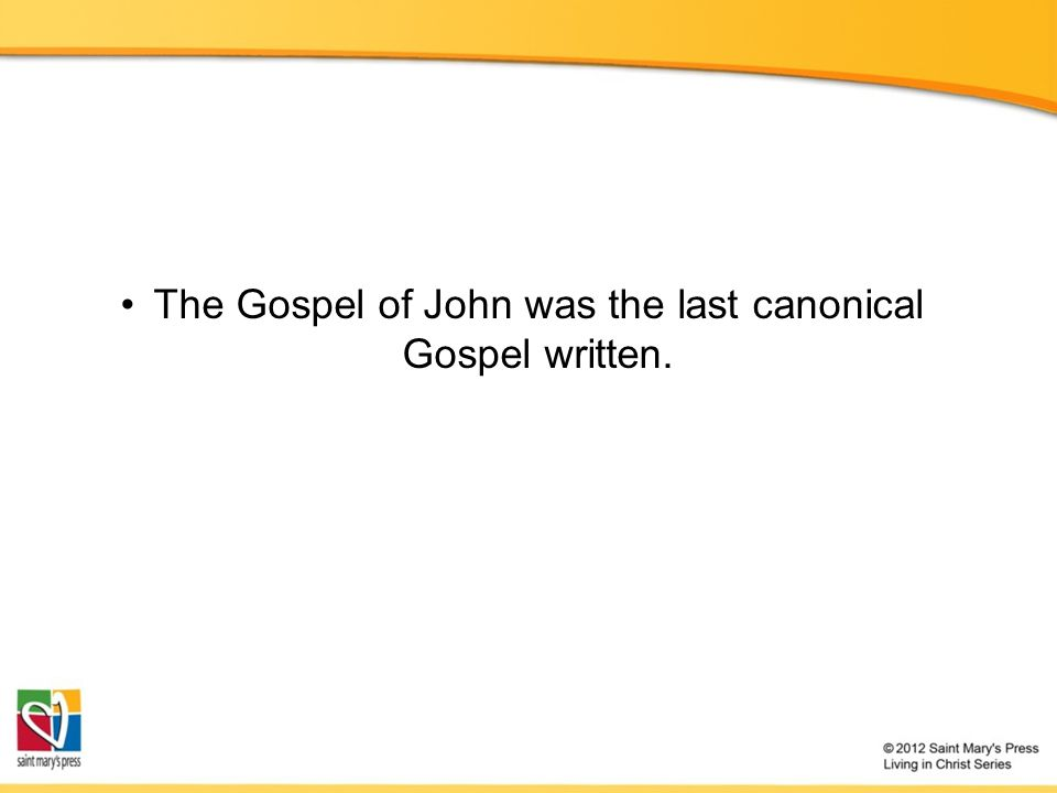 The Gospel of John was the last canonical Gospel written.
