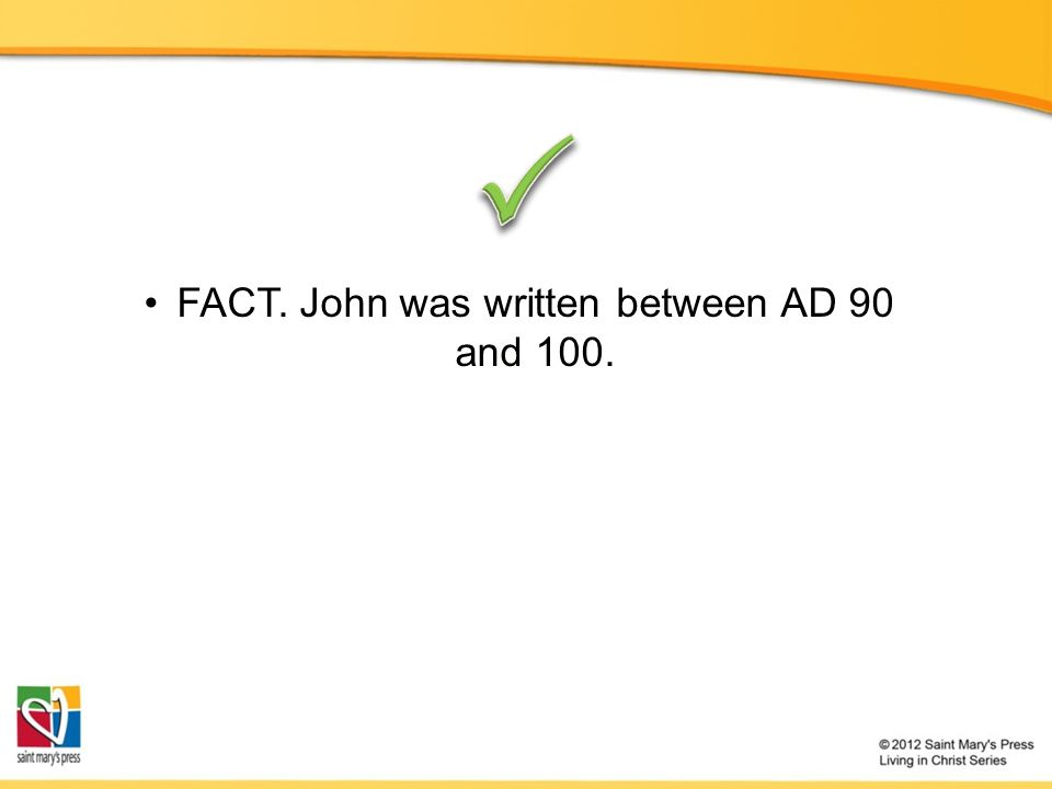 FACT. John was written between AD 90 and 100.