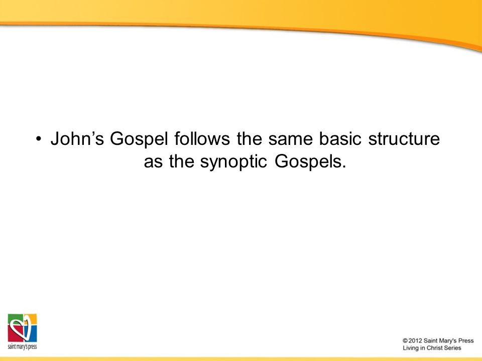 John's Gospel follows the same basic structure as the synoptic Gospels.