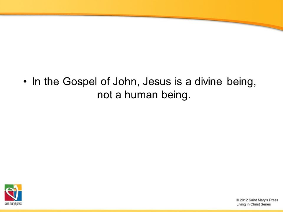 In the Gospel of John, Jesus is a divine being, not a human being.