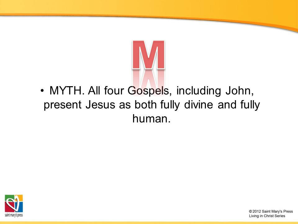 MYTH. All four Gospels, including John, present Jesus as both fully divine and fully human.